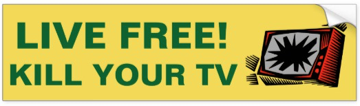 KILL YOUR TV - LIVE FREE!